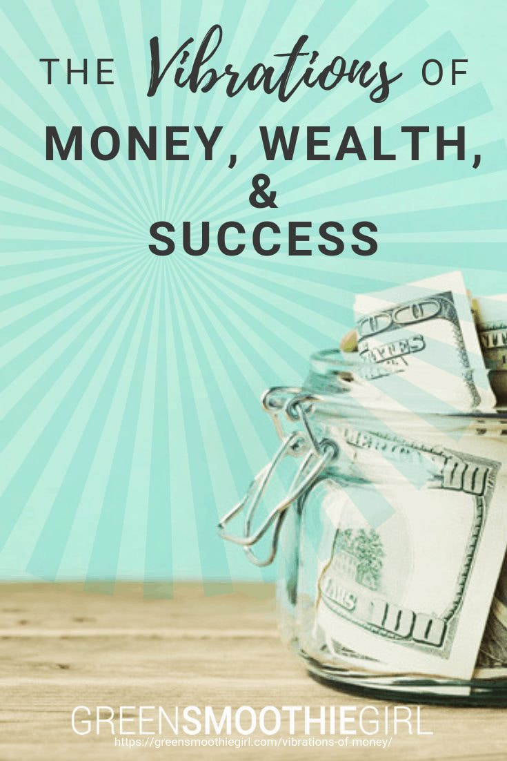 The Vibrations of Money, Wealth, & Success – Green Smoothie Girl